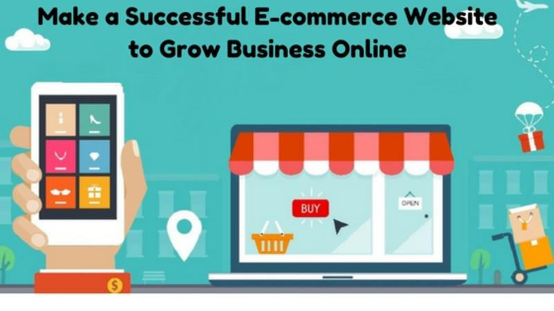 Make a Successful E-commerce Website to Grow Business Online
