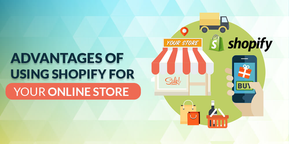 Benefits Of Choosing Shopify For E-Commerce Store Development