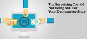 The Surprising Cost Of Not Doing SEO For Your E-commerce Store