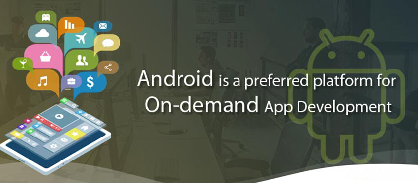Reasons That Make Android An Apt Choice For On-Demand Apps