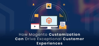 How-Magento-Customization-Can-Drive-Exceptional-Customer-Experiences