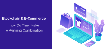 Blockchain And E-Commerce: How Do They Make A Winning Combination - Orangemantra
