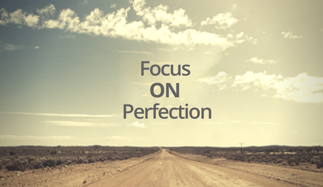 Focus on Perfection